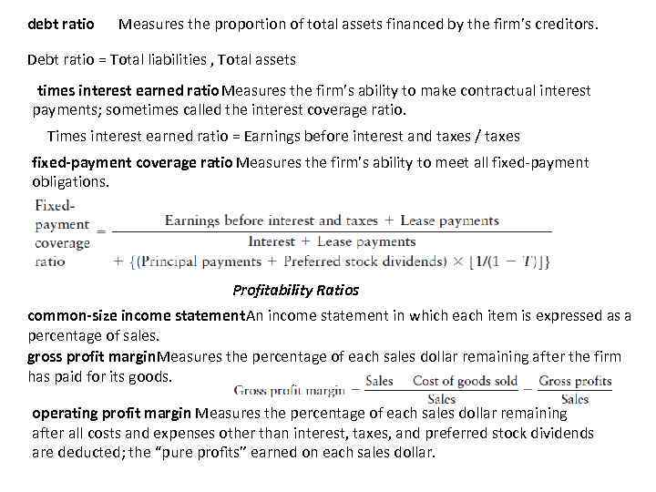 debt ratio Measures the proportion of total assets financed by the firm's creditors. Debt