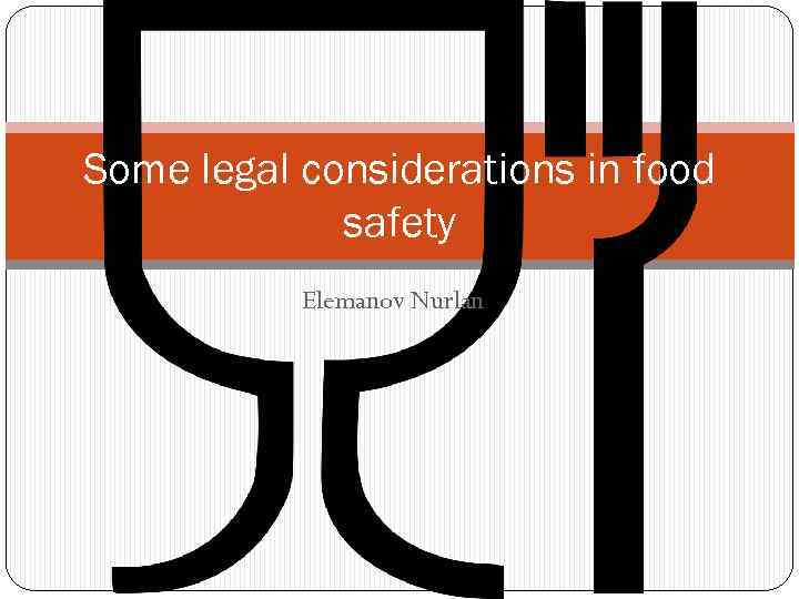 Some legal considerations in food safety Elemanov Nurlan