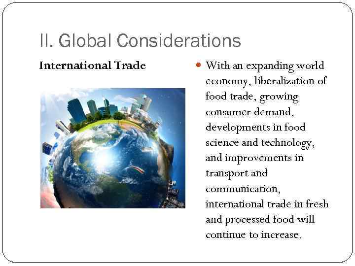 II. Global Considerations International Trade With an expanding world economy, liberalization of food trade,