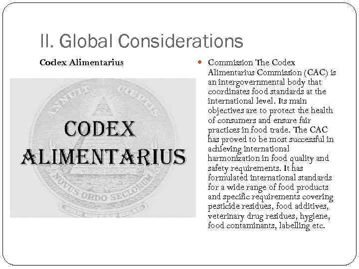 II. Global Considerations Codex Alimentarius Commission The Codex Alimentarius Commission (CAC) is an intergovernmental