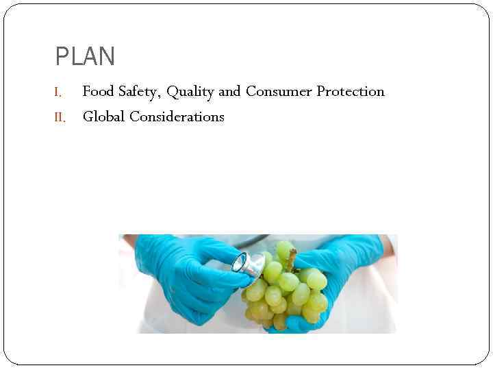 PLAN Food Safety, Quality and Consumer Protection II. Global Considerations I.
