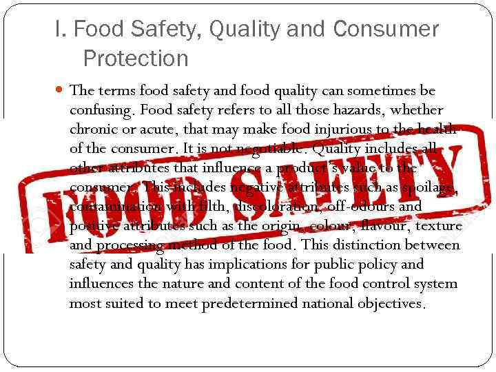 I. Food Safety, Quality and Consumer Protection The terms food safety and food quality