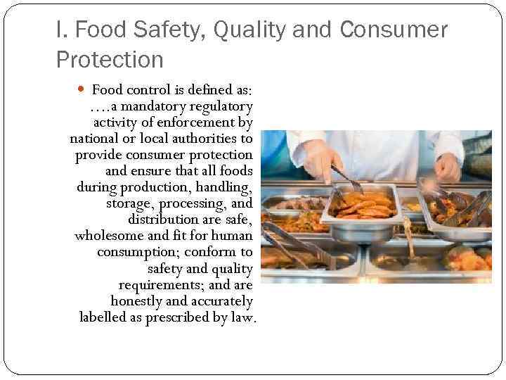 I. Food Safety, Quality and Consumer Protection Food control is defined as: …. a