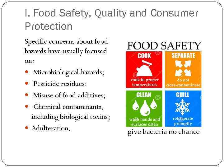 I. Food Safety, Quality and Consumer Protection Specific concerns about food hazards have usually
