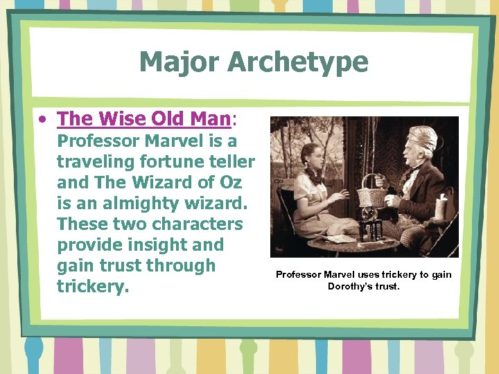 Major Archetype • The Wise Old Man: Professor Marvel is a traveling fortune teller