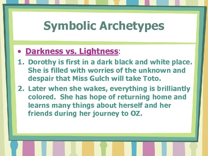 Symbolic Archetypes • Darkness vs. Lightness: 1. Dorothy is first in a dark black
