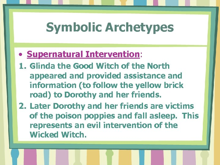 Symbolic Archetypes • Supernatural Intervention: 1. Glinda the Good Witch of the North appeared