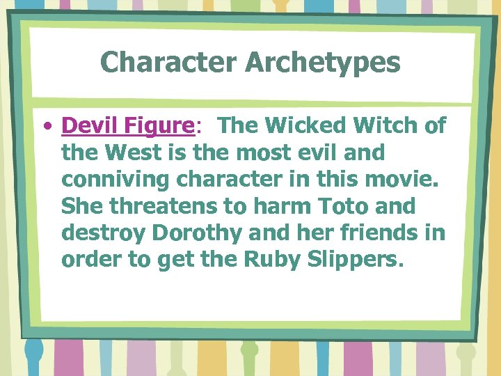 Character Archetypes • Devil Figure: The Wicked Witch of the West is the most
