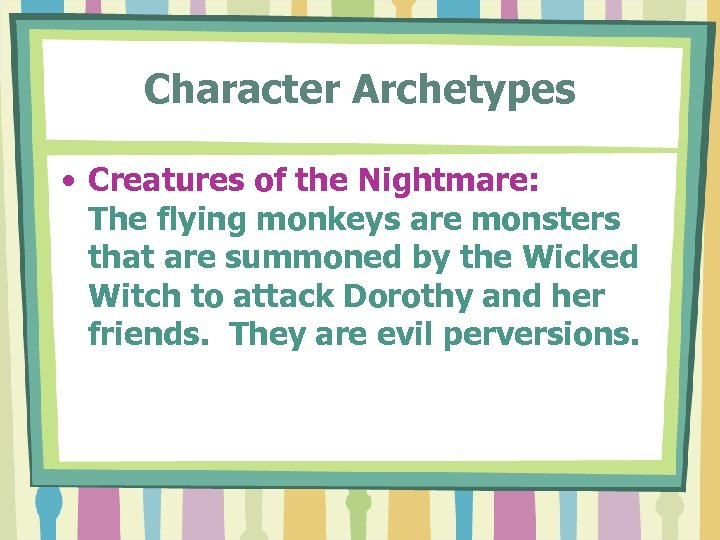 Character Archetypes • Creatures of the Nightmare: The flying monkeys are monsters that are