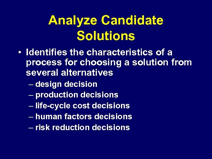 Analyze Candidate Solutions • Identifies the characteristics of a process for choosing a solution