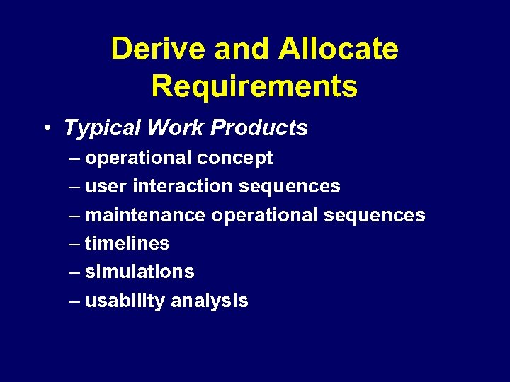 Derive and Allocate Requirements • Typical Work Products – operational concept – user interaction