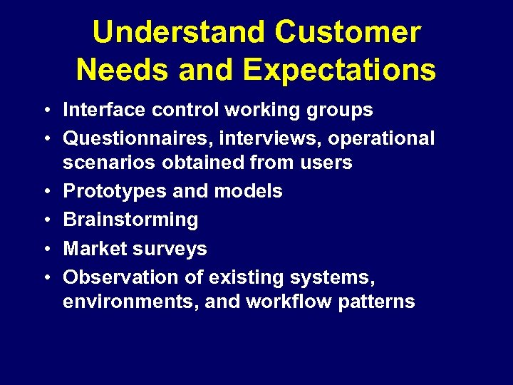 Understand Customer Needs and Expectations • Interface control working groups • Questionnaires, interviews, operational