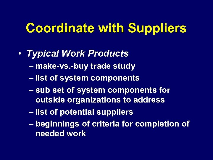 Coordinate with Suppliers • Typical Work Products – make-vs. -buy trade study – list