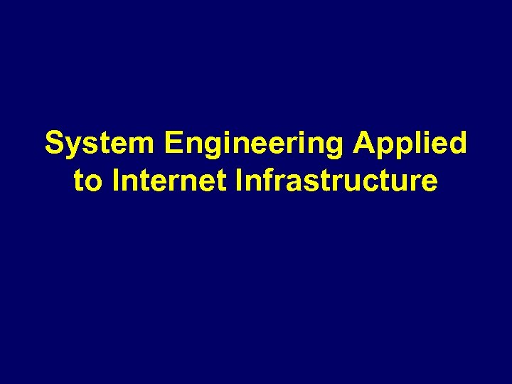 System Engineering Applied to Internet Infrastructure
