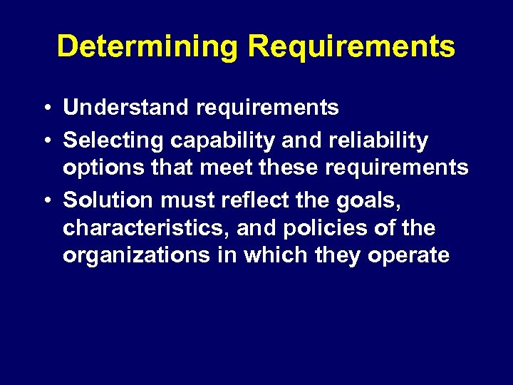 Determining Requirements • Understand requirements • Selecting capability and reliability options that meet these