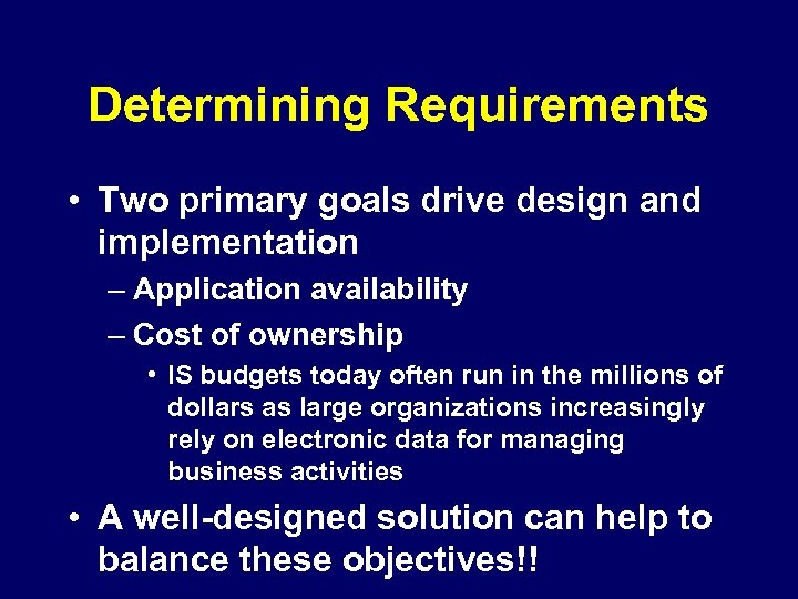 Determining Requirements • Two primary goals drive design and implementation – Application availability –