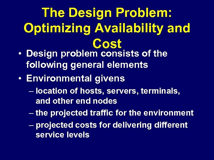 The Design Problem: Optimizing Availability and Cost • Design problem consists of the following