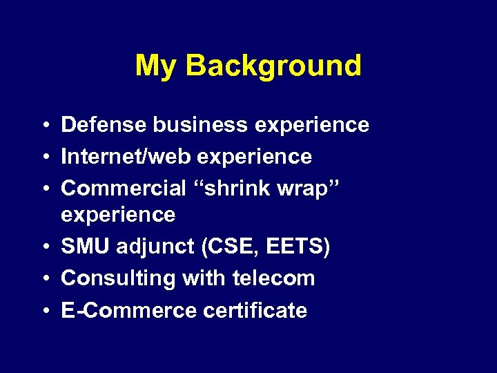 "My Background • Defense business experience • Internet/web experience • Commercial ""shrink wrap"" experience"