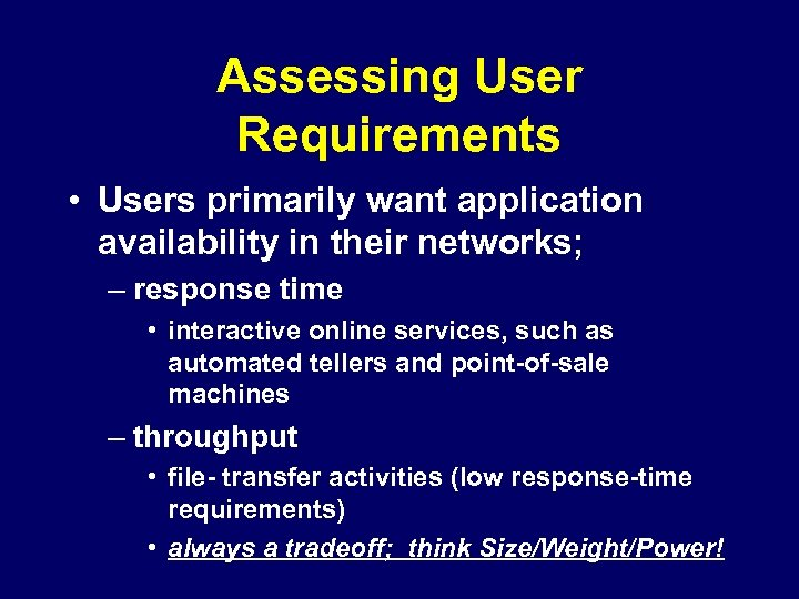 Assessing User Requirements • Users primarily want application availability in their networks; – response