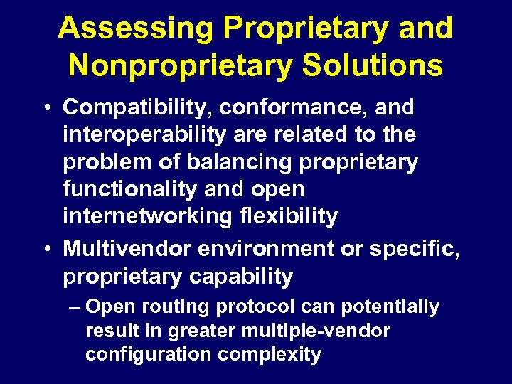 Assessing Proprietary and Nonproprietary Solutions • Compatibility, conformance, and interoperability are related to the