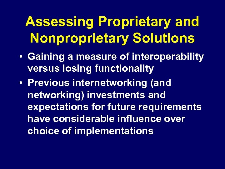 Assessing Proprietary and Nonproprietary Solutions • Gaining a measure of interoperability versus losing functionality