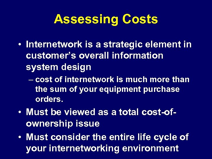 Assessing Costs • Internetwork is a strategic element in customer's overall information system design