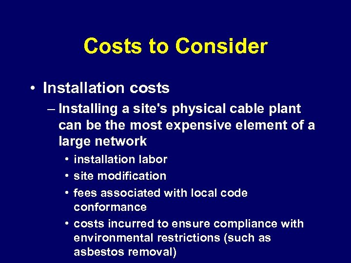 Costs to Consider • Installation costs – Installing a site's physical cable plant can
