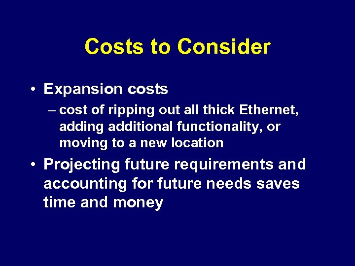 Costs to Consider • Expansion costs – cost of ripping out all thick Ethernet,