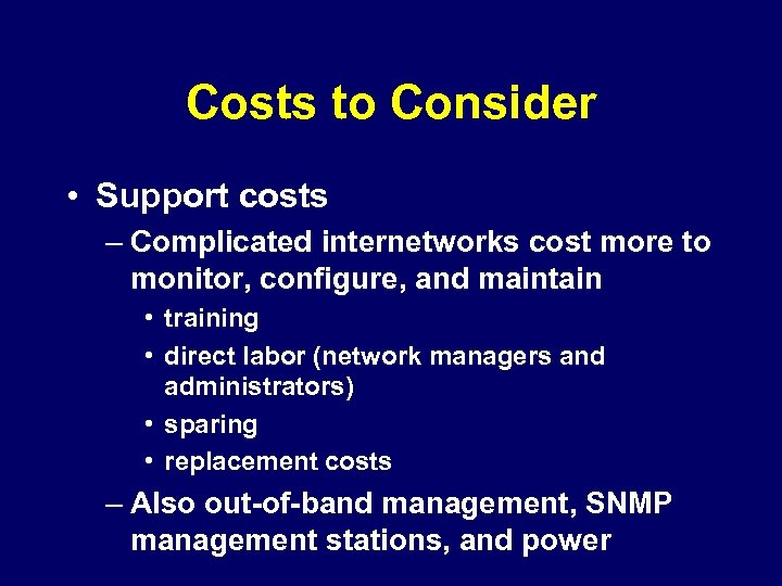 Costs to Consider • Support costs – Complicated internetworks cost more to monitor, configure,