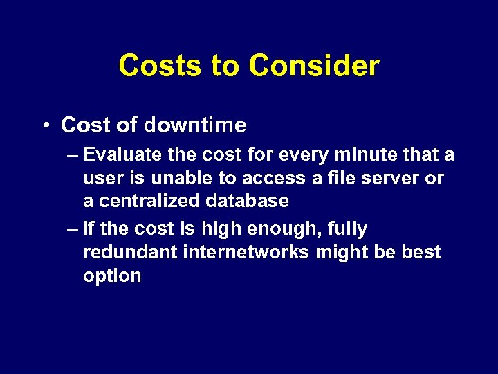 Costs to Consider • Cost of downtime – Evaluate the cost for every minute
