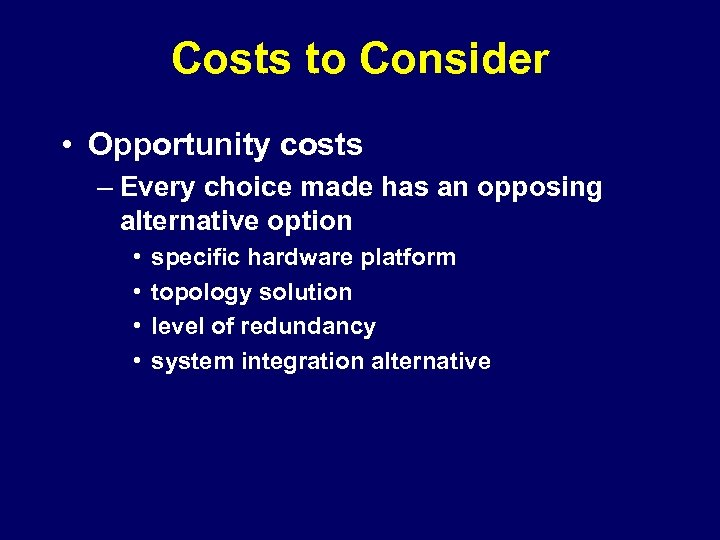 Costs to Consider • Opportunity costs – Every choice made has an opposing alternative