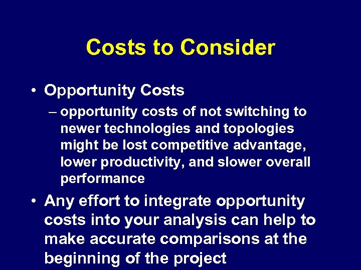 Costs to Consider • Opportunity Costs – opportunity costs of not switching to newer