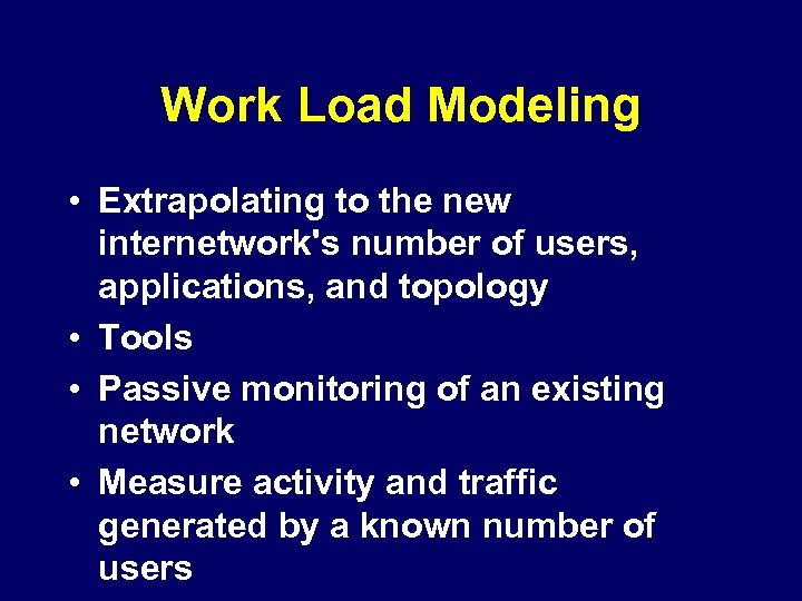 Work Load Modeling • Extrapolating to the new internetwork's number of users, applications, and
