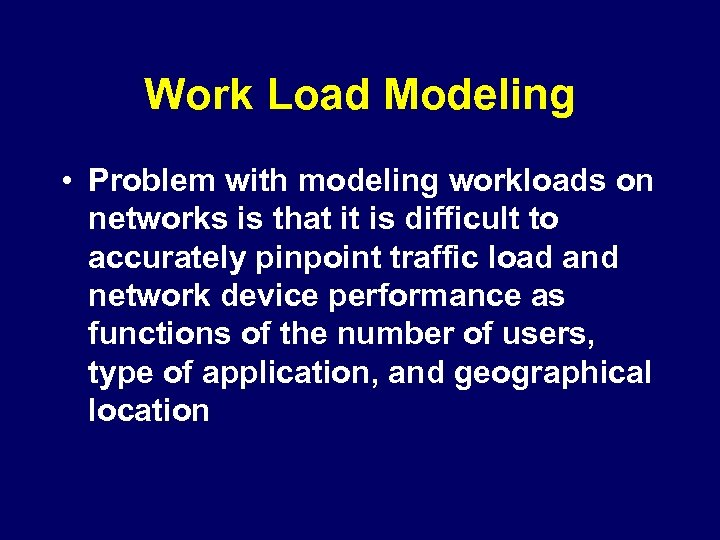 Work Load Modeling • Problem with modeling workloads on networks is that it is