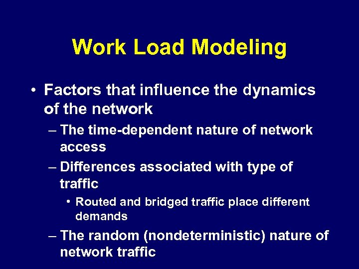 Work Load Modeling • Factors that influence the dynamics of the network – The