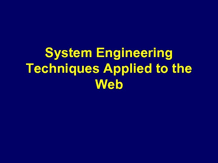System Engineering Techniques Applied to the Web