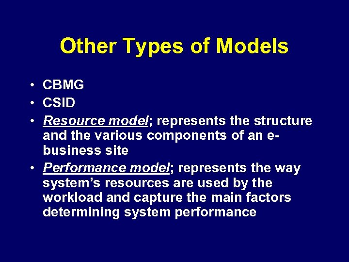Other Types of Models • CBMG • CSID • Resource model; represents the structure