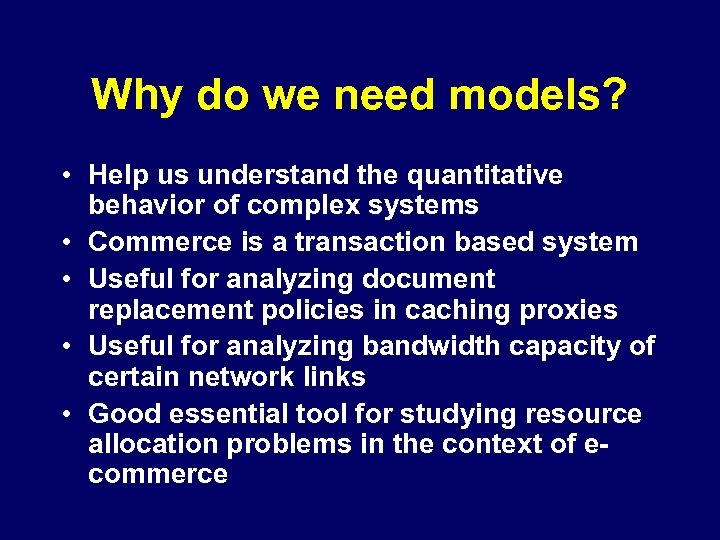 Why do we need models? • Help us understand the quantitative behavior of complex