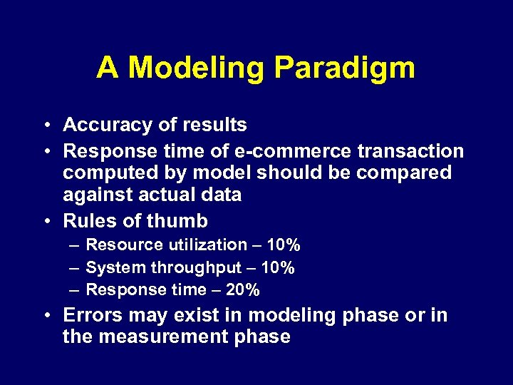 A Modeling Paradigm • Accuracy of results • Response time of e-commerce transaction computed