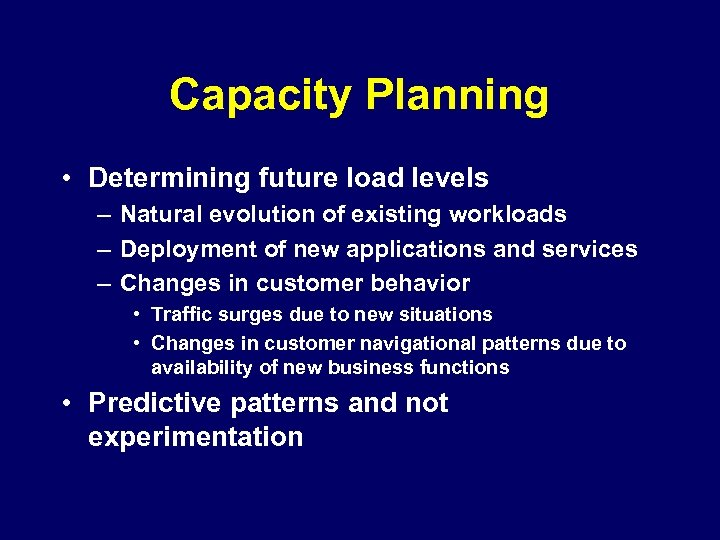 Capacity Planning • Determining future load levels – Natural evolution of existing workloads –