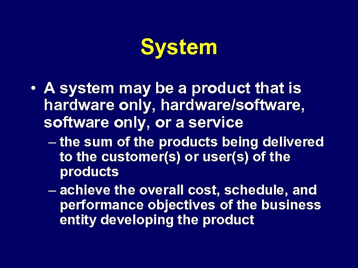 System • A system may be a product that is hardware only, hardware/software, software