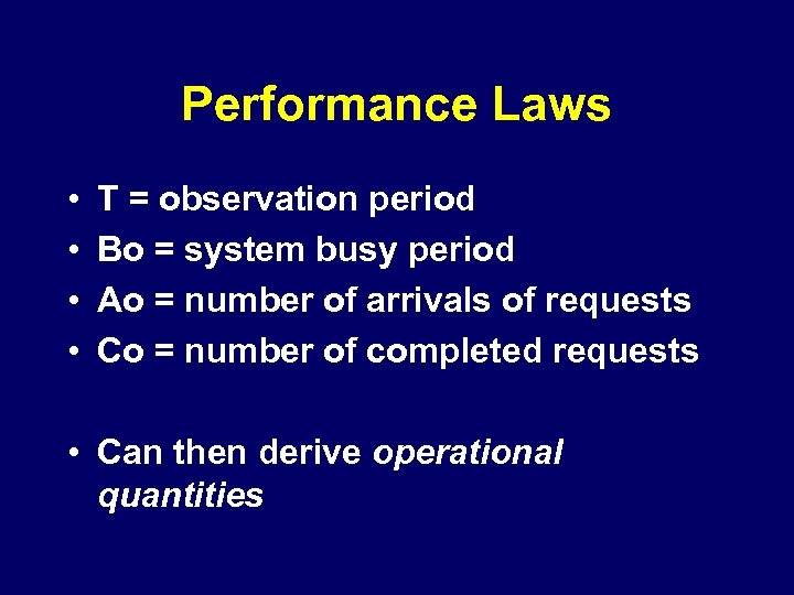 Performance Laws • • T = observation period Bo = system busy period Ao