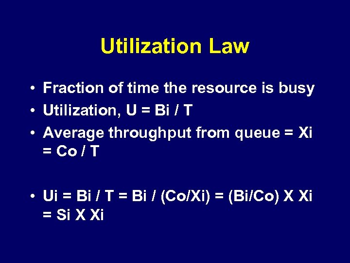 Utilization Law • Fraction of time the resource is busy • Utilization, U =