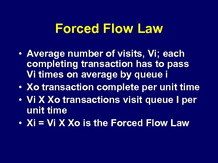 Forced Flow Law • Average number of visits, Vi; each completing transaction has to