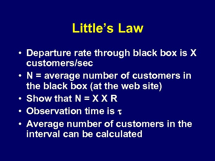 Little's Law • Departure rate through black box is X customers/sec • N =