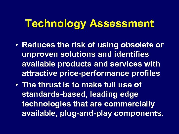 Technology Assessment • Reduces the risk of using obsolete or unproven solutions and identifies
