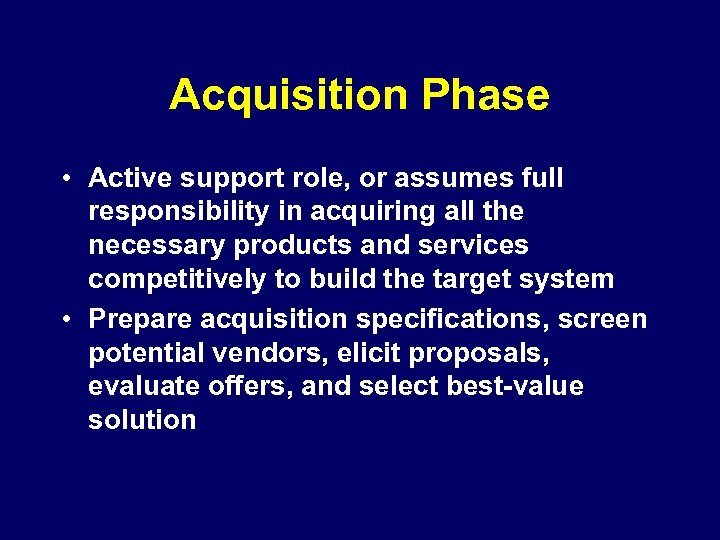 Acquisition Phase • Active support role, or assumes full responsibility in acquiring all the
