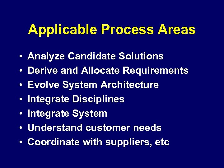Applicable Process Areas • • Analyze Candidate Solutions Derive and Allocate Requirements Evolve System