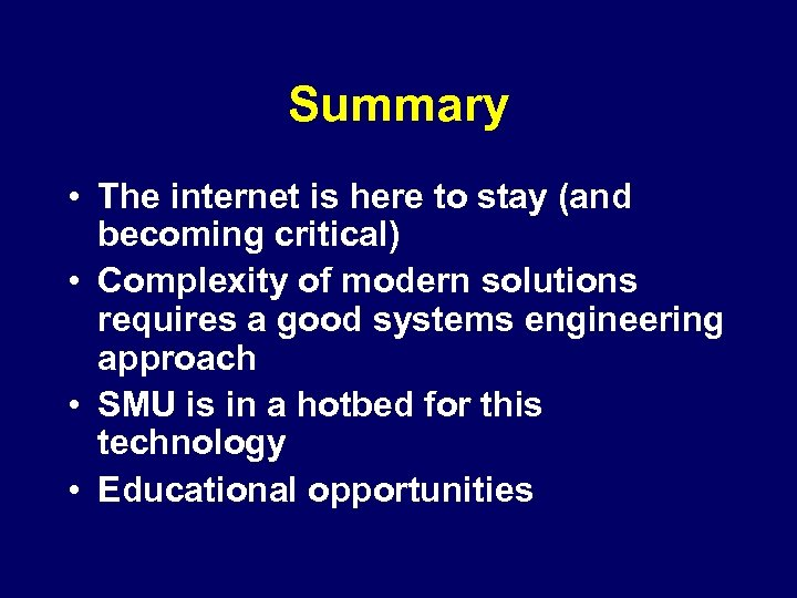 Summary • The internet is here to stay (and becoming critical) • Complexity of