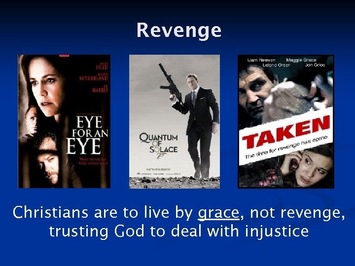 Revenge Christians are to live by grace, not revenge, trusting God to deal with